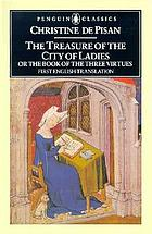 The treasure of the city of ladies, or, The book of the three virtues