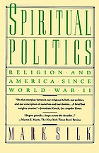 Spiritual politics : religion and America since World War II