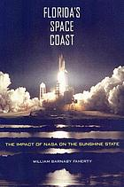Florida's space coast : the impact of NASA on the Sunshine State