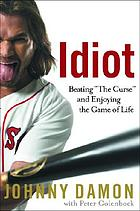 "Idiot : beating ""The Curse"" and enjoying the game of life"