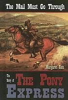 The mail must go through : the story of the Pony express