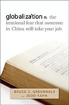 Glob.ali.za.́tion : the irrational fear that someone in China will take your job
