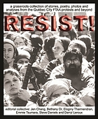 Resist! : a grassroots collection of stories, poetry, photos, and analysis from the FTAA protests in Quebec City and beyond : words and images of activists, writers, artists, filmmakers, journalists, students, and workers from across Canada and the United States