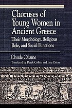 Choruses of young women in ancient Greece : their morphology, religious role, and social function