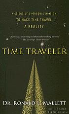 Time traveler : a scientist's personal mission to make time travel a reality