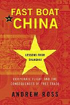 Fast boat to China : corporate flight and the consequences of free trade : lessons from Shanghai