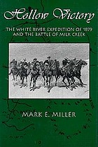 Hollow victory : the White River Expedition of 1879 and the battle of Milk Creek