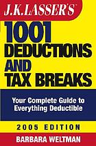 J.K. Lasser's 1001 deductions and tax breaks : the complete guide to everything deductible
