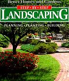 Better Homes and Gardens Step-By-Step Landscaping: Planning, Planting, and Building
