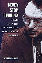 Never stop running : Allard Lowenstein and the struggle to save American liberalism