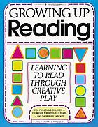Growing up reading : learning to read through creative play