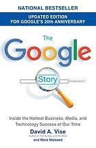 The Google storyThe Google story : inside the hottest business, media, and technology success of our time