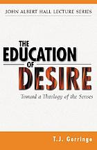 The education of desire : towards a theology of the senses