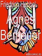Agnes Bernauer; ein deutsches trauerspeil in fünf akten