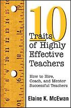10 traits of highly effective teachers : how to hire, coach, and mentor successful teachers