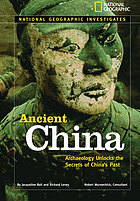 National Geographic investigates ancient China : archaeology unlocks the secrets of China's past