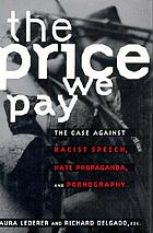 The Price we pay : the case against racist speech, hate propaganda, and pornography