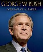 George W. Bush : portrait of a leader : the first four years of the presidency as seen by the White House photographers