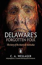 Delaware's forgotten folk : the story of the Moors & Nanticokes