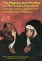 The madman and the nun & The crazy locomotive : three plays, including The water hen