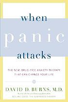 When panic attacks : the new, drug-free anxiety therapy that can change your life