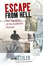 Escape from hell : the true story of the Auschwitz protocol Escape from Auschwitz
