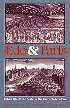 Edo and Paris : urban life and the state in the early modern era