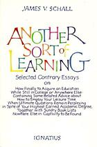 Another sort of learning : selected contrary essays on the completion of our knowing, or, how to finally acquire an education while still in college, or anywhere else ...