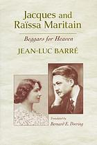 Jacques and Raïssa Maritain : beggars for heaven