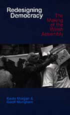 Redesigning democracy : the making of the Welsh Assembly