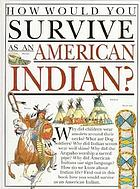 How would you survive as an American Indian?
