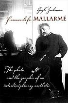 Frameworks for Mallarmé the photo and the graphic of an interdisciplinary aesthetic