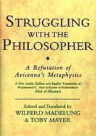 Struggling with the philosopher : a refutation of Avicenna's metaphysics : a new Arabic edition and English translation of Muhammad b. Abd al-Kar-im b. Ahmad al-Shahrast-an-i's Kitab al-Musara'a