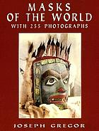 Masks of the world; an historical and pictorial survey of many types & times