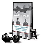 WWII Airmen amazing accounts of airmen recorded during the War