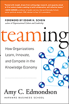 Teaming how organizations learn, innovate, and compete in the knowledge economy