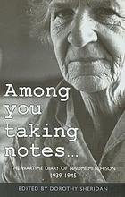 Among you taking notes-- : the wartime diary of Naomi Mitchison, 1939-1945
