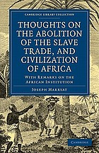 Thoughts on the abolition of the slave trade, and civilization of Africa with remarks on the African Institution, and an examination of the report of their committee, recommending a general registry of slaves in the British West India Islands