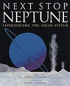 Next stop, Neptune : experiencing the solar system