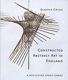 Constructed abstract art in England after the Second World War : a neglected avant-garde