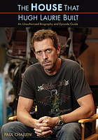 The House that Hugh Laurie built : an unauthorized biography and episode guide