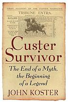 CUSTER SURVIVOR : the End of a Myth, the Beginning of a Legend