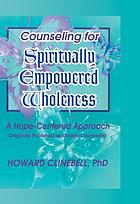 Counseling for spiritually empowered wholeness : a hope-centered approach