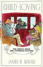 Child-loving : the erotic child and Victorian culture