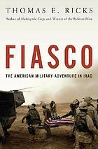Fiasco : the American military adventure in IraqFiasco