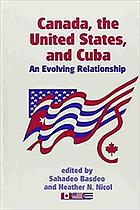 Canada, the United States, and Cuba : an evolving relationship