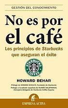 No es por el café : los principios de Starbucks que aseguran el éxito
