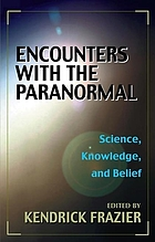 Encounters with the paranormal : science, knowledge, and belief
