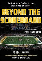 Beyond the scoreboard : an insider's guide to the business of sportBeyond the scoreboard : an insider's guide to the business of sport