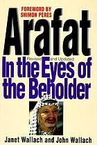 Arafat : in the eyes of the beholder